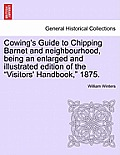 Cowing's Guide to Chipping Barnet and Neighbourhood, Being an Enlarged and Illustrated Edition of the Visitors' Handbook, 1875.