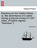 Nauticus on His Hobby Horse, Or, the Adventures of a Sailor During a Tricycle Cruise of 1427 Miles. [Preface Signed, Nauticus.]