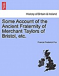 Some Account of the Ancient Fraternity of Merchant Taylors of Bristol, Etc.