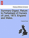 Summary Digest. Return to Parliament of Owners of Land, 1873. England and Wales.