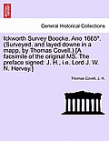 Ickworth Survey Boocke. Ano 1665 . (Surveyed, and Layed Downe in a Mapp, by Thomas Covell.) [A Facsimile of the Original Ms. the Preface Signed: J. H.