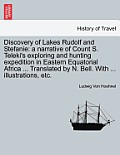 Discovery of Lakes Rudolf and Stefanie: A Narrative of Count S. Teleki's Exploring and Hunting Expedition in Eastern Equatorial Africa ... Translated