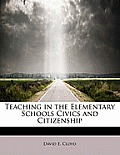 Teaching in the Elementary Schools Civics and Citizenship