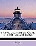 Fr. Bartolome de Las Casas. Eine Historische Skizze