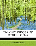 On Vimy Ridge and Other Poems