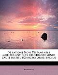 de Ratione Novi Testamenti E Moribus Antiquis Illustrandi Minus Caute Instituta [Microform]: Prolus