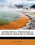 Lettre III [I.E. Trois] Sur La So-Dsant Ligue de La Patrie