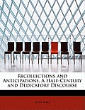 Recollections and Anticipations. a Half-Century and Dedicatory Discourse
