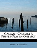 Gallant Cassian: A Puppet-Play in One Act