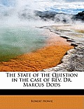 The State of the Question in the Case of REV. Dr. Marcus Dods