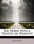 The Horse with a Treatise on Draught
