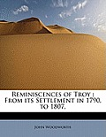Reminiscences of Troy: From Its Settlement in 1790, to 1807,
