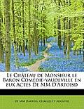 Le Ch Teau de Monsieur Le Baron Com Die-Vaudeville En Eux Actes de MM D'Artoisd