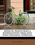 Denis M. Hurley (Late a Representative from New York) Memorial Addresses