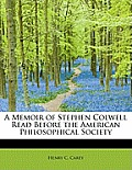 A Memoir of Stephen Colwell Read Before the American Philosophical Society