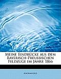 Meine Eindr Cke Aus Dem Bayerisch-Preussischen Feldzuge Im Jahre 1866
