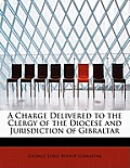 A Charge Delivered to the Clergy of the Diocese and Jurisdiction of Gibraltar