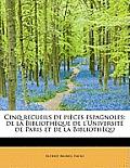 Cinq Recueils de Pi Ces Espagnoles: de La Biblioth Que de L'Universit de Paris Et de La Biblioth Qu