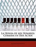 La Honra de Los Hombres: Comedia En DOS Actos