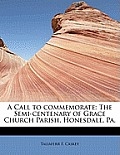 A Call to Commemorate: The Semi-Centenary of Grace Church Parish, Honesdale, Pa.
