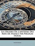 Les Dessins de L'Histoire Des Rois de France Par Nicolas Houel
