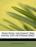 Who Were the Feinn? 'Did Fingal Live or Ossian Sing?