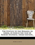 The Epistles to the Romans, in Greek, in Which the Text of Robert Stephens, Third Edition...