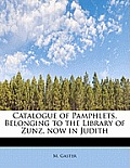Catalogue of Pamphlets, Belonging to the Library of Zunz, Now in Judith