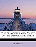 The Principles and Policy of the Democratic Party