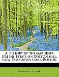A History of the Gardiner Greene Estate on Cotton Hill, Now Pemberton Spare, Boston