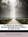 El H Roe de Anghera: Drama Hist Rico En Prosa y En DOS Actos