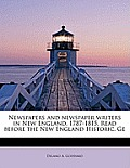 Newspapers and Newspaper Writers in New England, 1787-1815. Read Before the New England Historic, GE