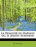 La Demande En Mariage; Ou, Le J Suite Retourne;