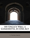 My Uncle's Will; A Comedietta, in One Act