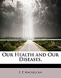 Our Health and Our Diseases.