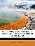 Free Trade Not Proven, in Seven Letters to the People of England.