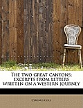 The Two Great Canyons; Excerpts from Letters Written on a Western Journey