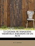 Le Cocher de Napol On; Vaudeville Anecdote En Un Acte