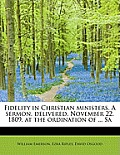 Fidelity in Christian Ministers. a Sermon, Delivered, November 22, 1809, at the Ordination of ... Sa