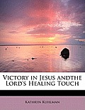 Victory in Jesus Andthe Lord's Healing Touch