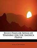 Bugle Peals or Songs of Warning for the America People