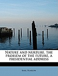 Nature and Nurture, the Problem of the Future, a Presidential Address