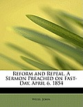 Reform and Repeal, a Sermon Preached on Fast-Day, April 6, 1854