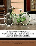A Sermon Preached November 26, 1829 Being the Day of Thanksgiving