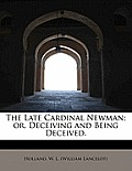 The Late Cardinal Newman; Or, Deceiving and Being Deceived.