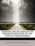Charter and by Laws of the Franklin Institute of the State of Pennsylvania