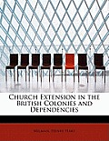 Church Extension in the British Colonies and Dependencies