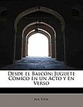 Desde El Balcon: Juguete Comico En Un Acto y En Verso