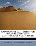 Catalogue of Loan Exhibition in Connection with Centennial of North Haven