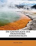 Die Grundlagen Der Atomtheorie: Abhandlungen
